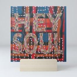 hey soul Mini Art Print