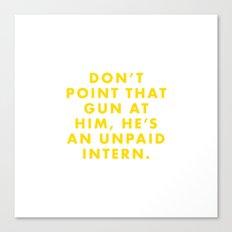 The Life Aquatic - Don't point that gun at him, he's an unpaid intern. Canvas Print
