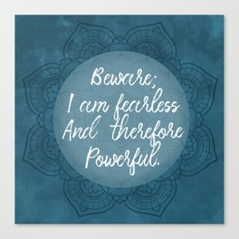 Beware; I Am Fearless And Therefore Powerful Canvas Print