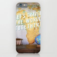 Let's Travel the World Together! Slim Case iPhone 6s