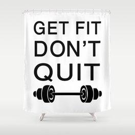 Get Fit Don't Quit Shower Curtain