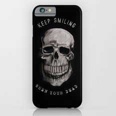 Keep Smiling when your dead II iPhone 6s Slim Case
