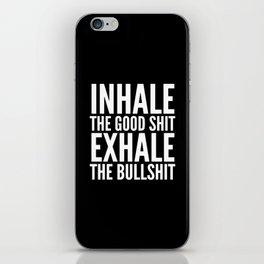 Inhale The Good Shit Exhale The Bullshit (Black & White) iPhone Skin