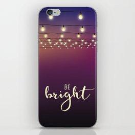 Be bright iPhone Skin