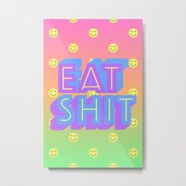 Eat Shit Metal Print