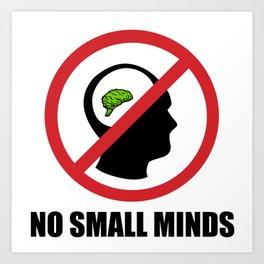 No Small Minds Art Print