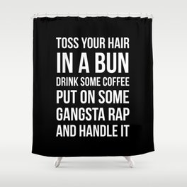 Toss Your Hair in a Bun, Coffee, Gangsta Rap & Handle It (Black) Shower Curtain