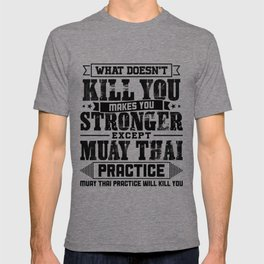 What Doesn't Kill Makes You Stronger Except Muay Thai Practice Player Coach Gift T-shirt