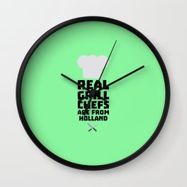 Real Grill Chefs are from Holland T-Shirt D3q61 Wall Clock