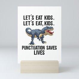 Let's Eat Kids Punctuation Saves Lives Funny T Rex Mini Art Print