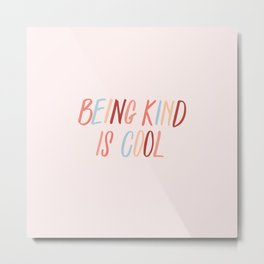 Being kind is cool Metal Print