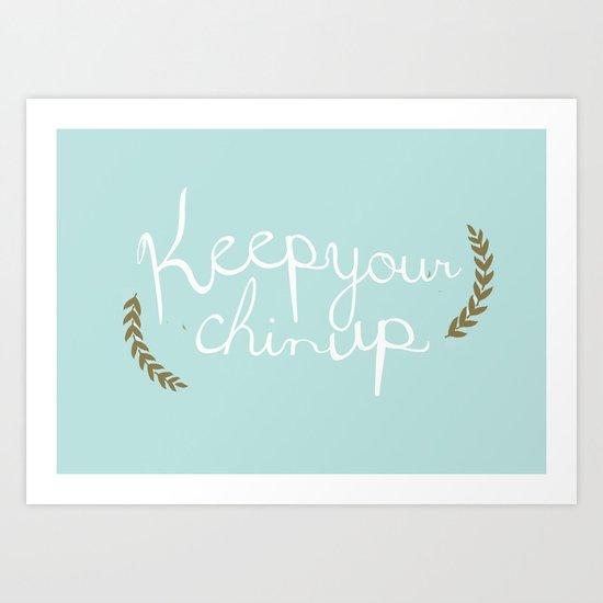 keep your chin up Art Print
