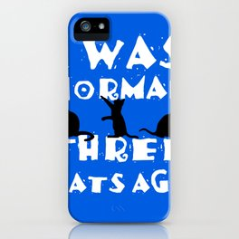 I was normal three cats ago iPhone Case