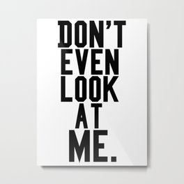 dont even look at me Metal Print