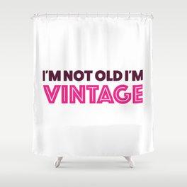 I'm not old I'm VINTAGE Shower Curtain