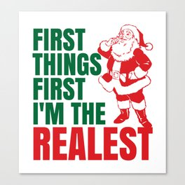 First Things First I'm The Realest Santa Christmas Funny Canvas Print