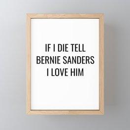 If I Die Tell Bernie Sanders I Love Him Framed Mini Art Print