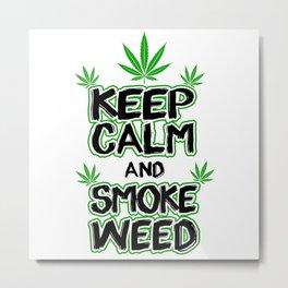 Keep Calm And Smoke Weed   Gift Stoners Metal Print