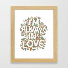 I'm Always in Love Framed Art Print