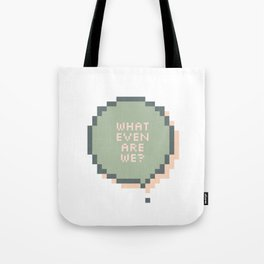 What even are we? Tote Bag