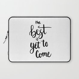 THE BEST IS YET TO COME HANDLETTERING QUOTE Laptop Sleeve