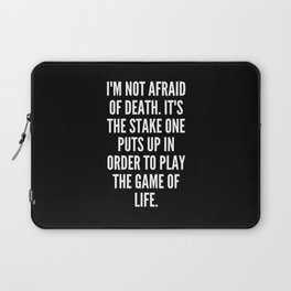 I m not afraid of death It s the stake one puts up in order to play the game of life Laptop Sleeve