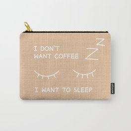 I don`t want coffee Carry-All Pouch