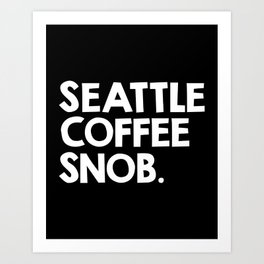 Seattle Coffee Snob / black Art Print