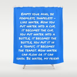 Be water, my friend Shower Curtain