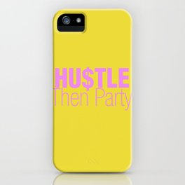 Hu$tle Then Party iPhone Case