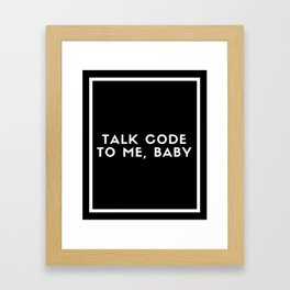 Talk Code To Me Baby Framed Art Print