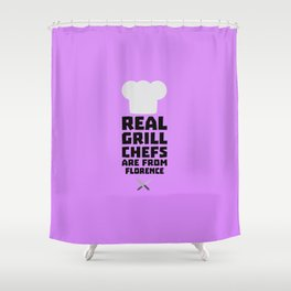 Real Grill Chefs are from Florence T-Shirt Da9z0 Shower Curtain
