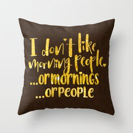 I dont like morning people, or  mornings, or people Throw Pillow