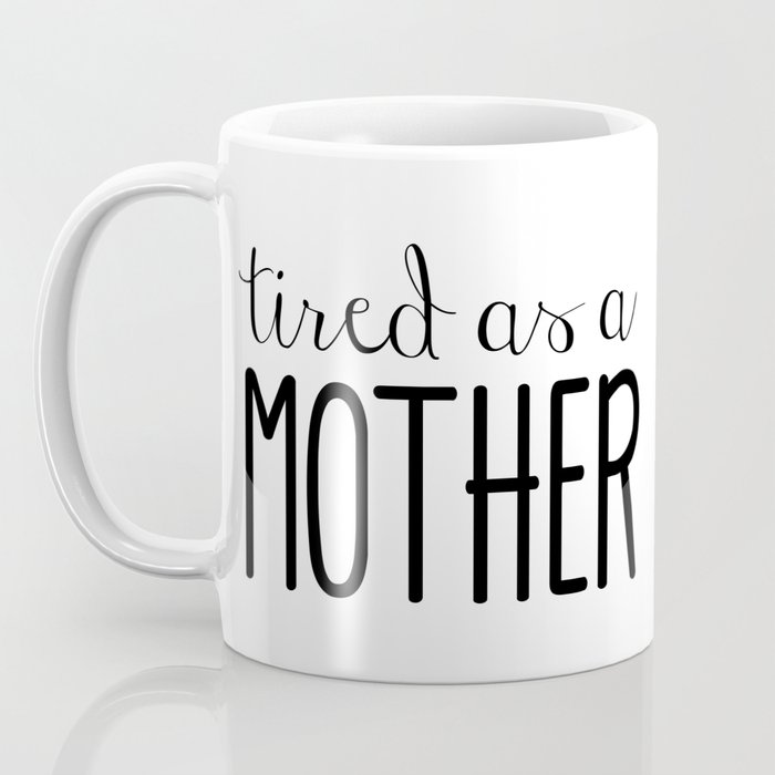 Tired as a Mother Coffee Mug - Coffee Mug - Mug Coffee Mug