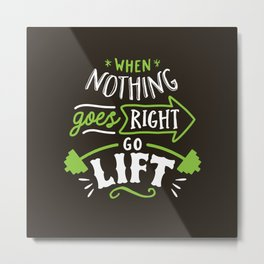 When Nothing Goes Right Go Lift Metal Print