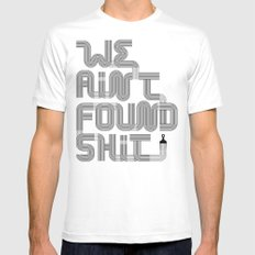 We Ain't Found Shit. White Mens Fitted Tee MEDIUM