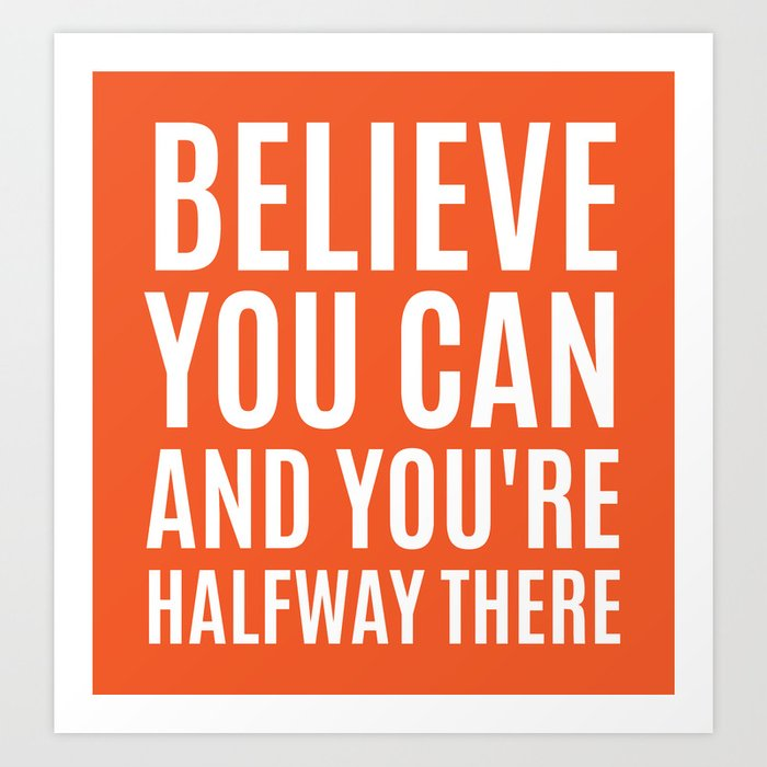 BELIEVE YOU CAN AND YOU'RE HALFWAY THERE (Orange) Art Print