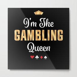 Gambling Queen Funny Casino Poker Gift Metal Print
