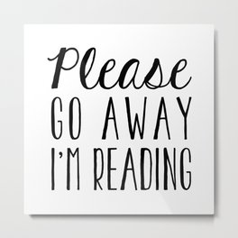 Go Away, I'm Reading (Polite Version) Metal Print