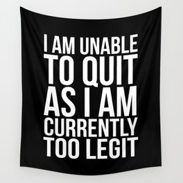 Unable To Quit Too Legit (Black & White) Wall Tapestry