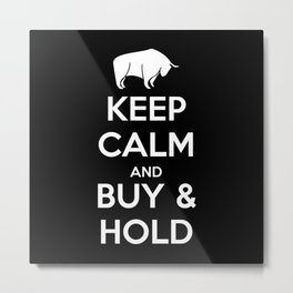KEEP CALM AND BUY & HOLD Metal Print