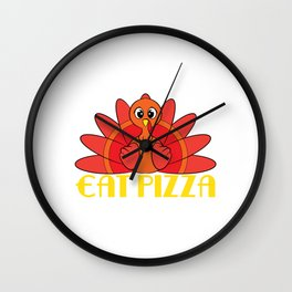 """""""Eat Pizza Funny Thanksgiving Day Gift"""" tee design for both turkey and pizza lover!Makes a cute gift Wall Clock"""