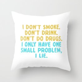 I Don't Smoke, Don't Drink, Don't Do Drugs, I Only Have One Small Problem, I Lie Throw Pillow