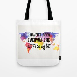 I Haven't Been Everywhere, But It's On My List Print Tote Bag