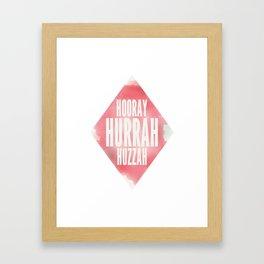 Hooray, Hurrah, Huzzah  Framed Art Print