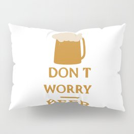 Don't worry beer happy Pillow Sham