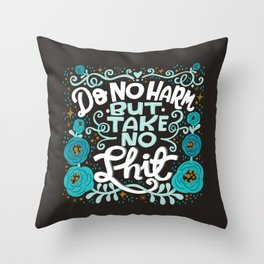 Sh*t People Say: Do No Harm But Take No Shit Throw Pillow
