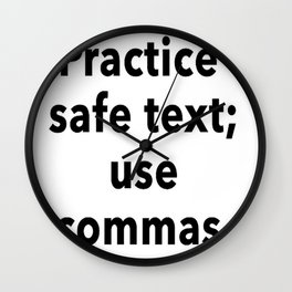 Practice Safe Text, Use Commas. Wall Clock