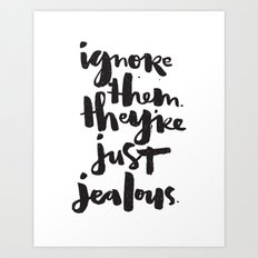 Ignore them. They're just jealous. Art Print