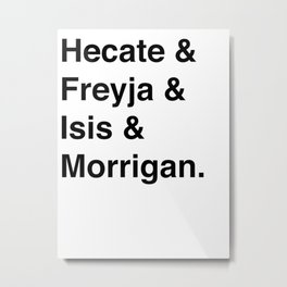 Goddesses of Magick   Hecate Freyja Isis Morrigan Metal Print